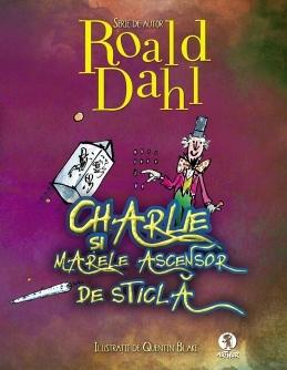 Charlie si marele ascensor de Sticla  by  Roald Dahl