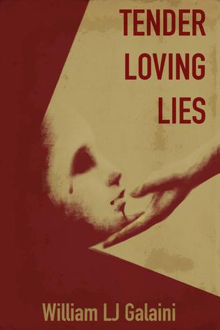 Tender, Loving Lies William L.J. Galaini