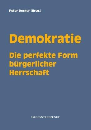 Demokratie - Die perfekte Form bürgerlicher Herrschaft  by  Peter Decker