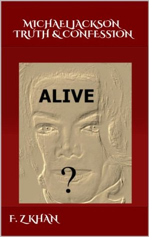 MICHAEL JACKSON TRUTH & CONFESSION: ALIVE? F.Z. Khan