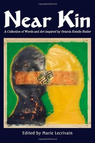 Near Kin: A Collection of Words and Art Inspired  by  Octavia Estelle Butler by Marie Lecrivain