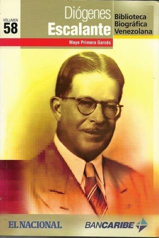 Diógenes Escalante (Biblioteca Biográfica Venezolana, Volumen 58)  by  Maye Primera Garcés