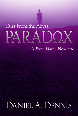 Tales From the Abyss: Paradox (Fates Haven, #0.5) Daniel A. Dennis