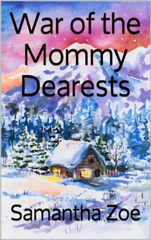 War of the Mommy Dearests (Mommy Dearests #1)  by  Samantha Zoe