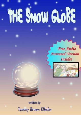 The Snow Globe: Two brothers find a way to shrink themselves and manage to enter the snow globe. Tammy Brown Elkeles