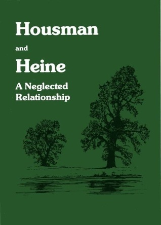 Housman and Heine: A Neglected Relationship Gaston Hall