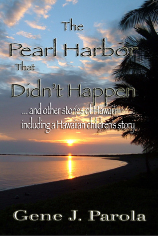 The Pearl Harbor That Didnt Happen  by  Gene Parola