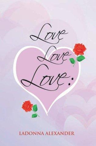 LOVE LOVE LOVE  by  Ladonna Alexander