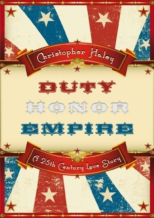 Duty, Honor, Empire: A 25th Century Love Story  by  Christopher Haley
