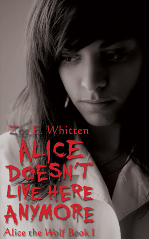 Alice Doesnt Live Here Anymore (Alice the Wolf #1) Zoe E. Whitten