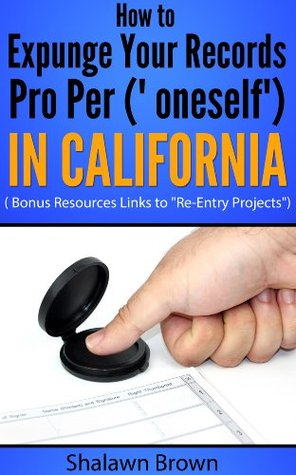 How to Expunge Your Records Pro Per ( oneself) In California. (PRO PER LEGAL SERIES) Shalawn Brown