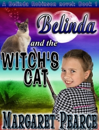 A Belinda Robinson Novel Book 1: Belinda and the Witchs Cat  by  Margaret Pearce
