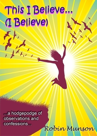 This I Believe . . .  by  Robin Munson
