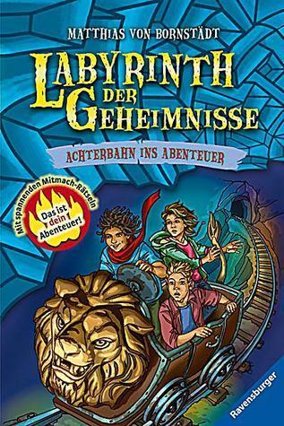 Labyrinth der Geheimhisse 1: Achterbahn ins Abenteuer  by  Matthias Bornstädt