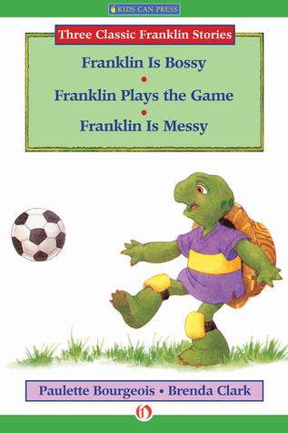 Franklin Is Bossy, Franklin Plays the Game, and Franklin Is Messy: Read-Aloud Edition  by  Paulette Bourgeois