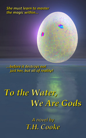 To the Water, We Are Gods  by  T.H. Cooke
