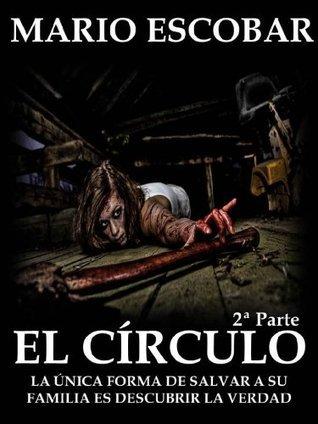 El Círculo 2a parte (El Círculo, #2) Mario Escobar