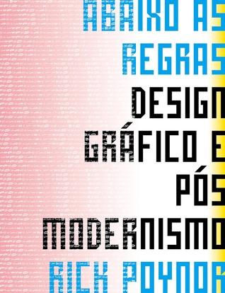 Abaixo as Regras: Design Gráfico e Pós Modernismo  by  Rick Poynor
