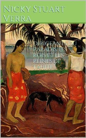 Dirigeants du Paradis: Les rois et les reines de Tahiti  by  Nicky Stuart Verra