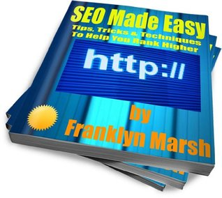 SEO Made Easy: Tips, Tricks & Techniques To Help You Rank Higher Franklyn Marsh