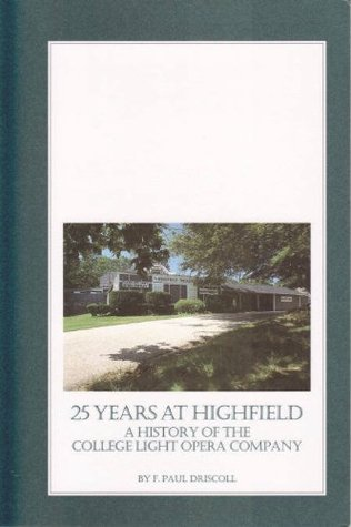 25 years at Highfield: A history of the College Light Opera Company F. Paul Driscoll
