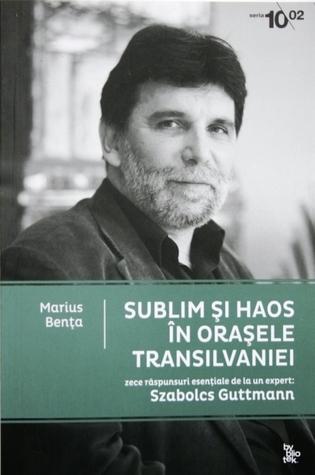 Sublim și haos în orașele Transilvaniei Marius Benţa