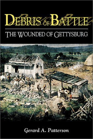 Debris of Battle: The Wounded of Gettysburg Gerard A. Patterson