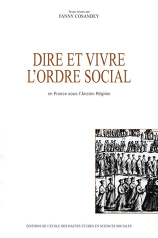 Dire et vivre l'ordre social en France sous l'Ancien Régime  by  Fanny Cosandey