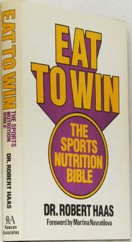 Eat to Win, the Sports Nutrition Bible Robert Haas