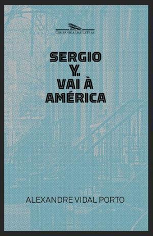 Sergio Y. vai à América  by  Alexandre Vidal Porto