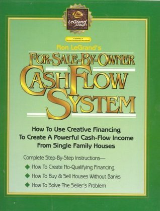 Ron LeGrands For-Sale-By-Owner Cash Flow System  by  Ron LeGrand