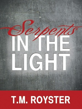 Serpents in the Light  by  T.M. Royster