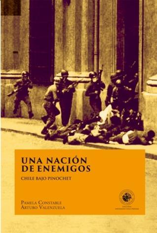 Una nación de enemigos. Chile bajo Pinochet Pamela Constable