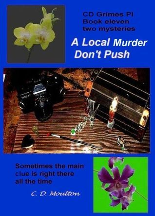 A Local Murder/Don´t Push (CD Grimes PI, #11) C.D. Moulton