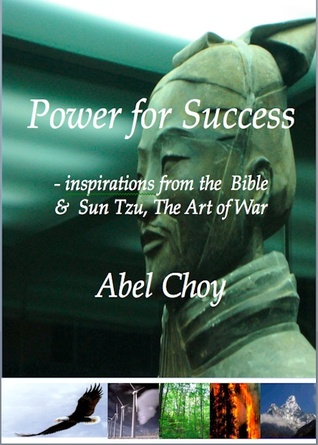 Power for Success: inspirations from the Bible & Sun Tzu, the Art of War Abel Choy