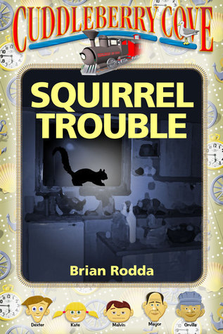 Cuddleberry Cove: Squirrel Trouble  by  Brian Rodda