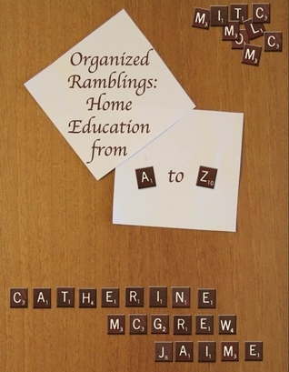 Organized Ramblings: Home Education From A to Z Catherine  Jaime