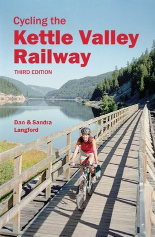Cycling the Kettle Valley Railway: Third Edition Dan Langford