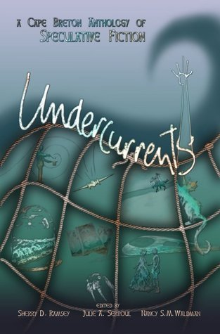 Undercurrents: A Cape Breton Anthology of Speculative Fiction  by  Third Person Press