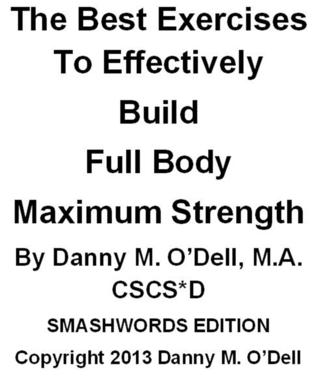 The Best Exercises To Effectively Build Full Body Maximum Strength  by  Danny ODell