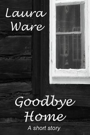 Goodbye Home  by  Laura Ware