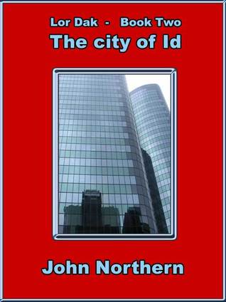 Lor-Dak: Book Two - The City of Id  by  John Northern