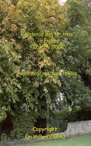 Historical uses for Trees in England Ken Walters