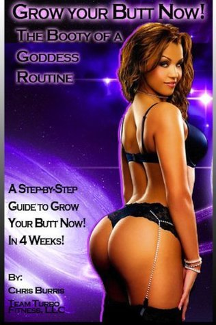 Grow Your Butt NOW! The Booty of a Goddess Routine Christopher Burris