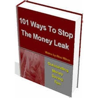 101 Ways To Stop The Money Leak - Do you feel like youve got a hole in your pocket when it comes to money? AAA+++ eBusiness Master