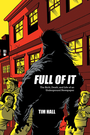 Full Of It: The Birth, Death, and Life of an Underground Newspaper  by  Tim Hall