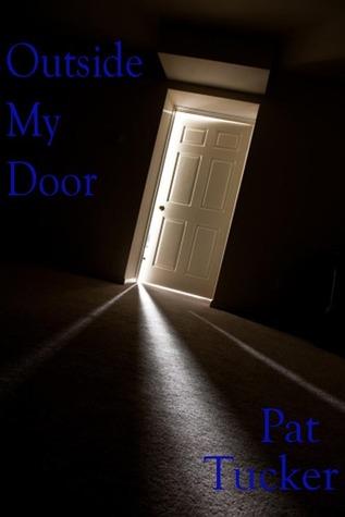 Outside My Door  by  Pat Tucker