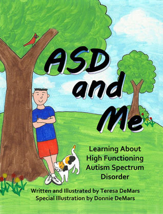ASD and Me: Learning About High Functioning Autism Spectrum Disorder  by  Teresa DeMars