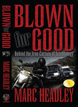 Blown For Good: Behind the Iron Curtain of Scientology  by  Marc Headley