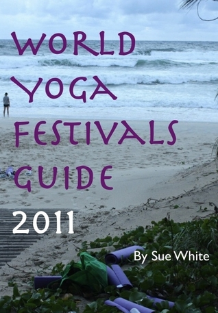 World Yoga Festivals Guide 2011  by  Sue White
